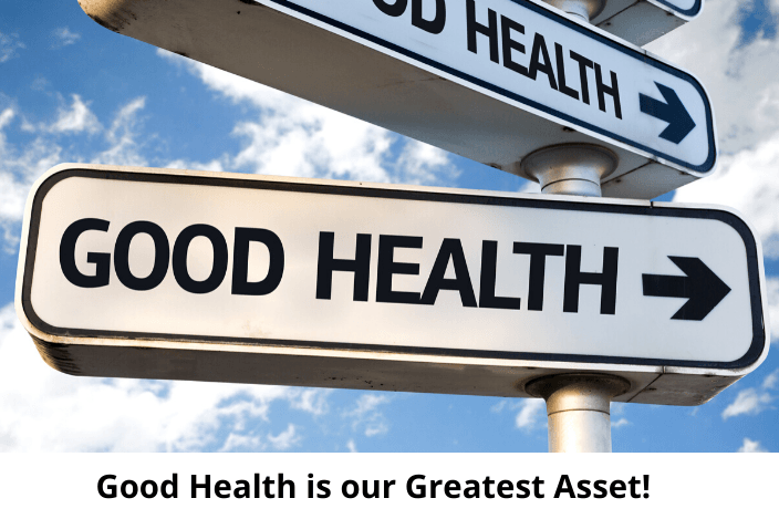 Good Health is our Greatest Asset!