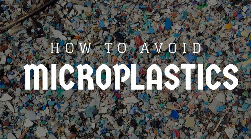 Microplastics How to Avoid